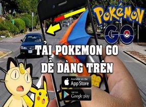 Hướng dẫn tải Pokemon Go cho Android và iOS cực dễ dàng